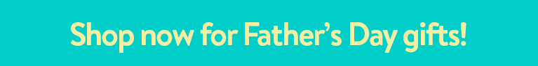 Shop Father's Day Gifts