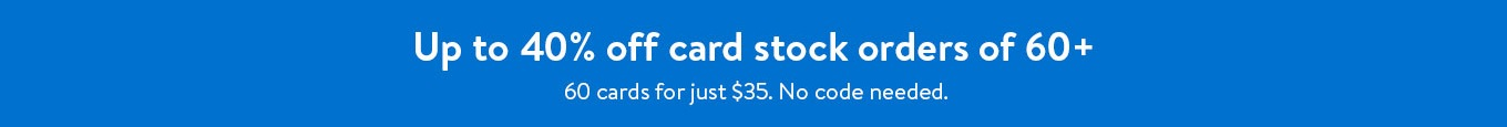 Up to 40% off card stock orders of 60+